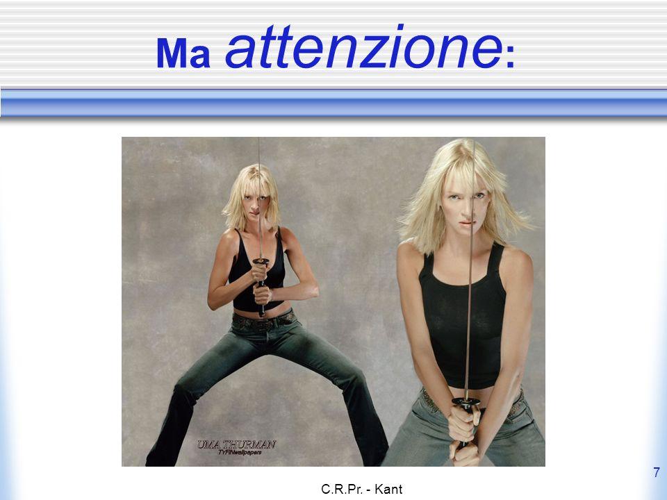 C.R.Pr.- Kant 8 Dicevo: attenzione .