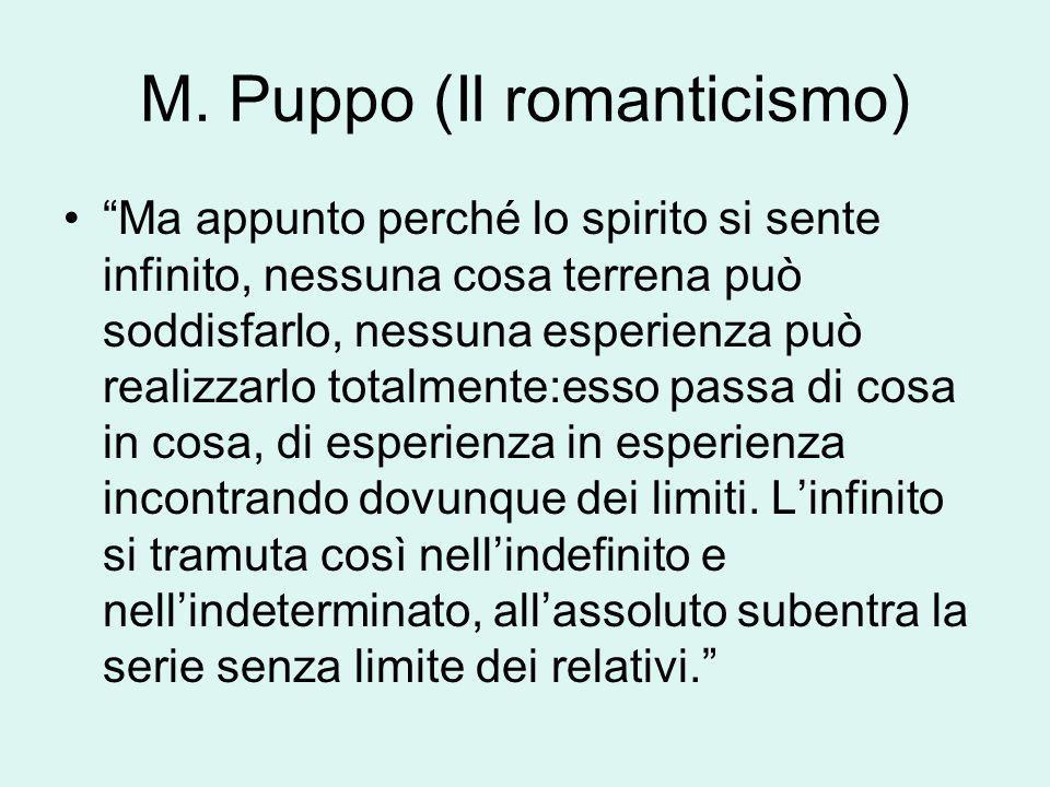 M. Puppo (Il romanticismo) Ma appunto perché lo spirito si sente infinito, nessuna cosa terrena può soddisfarlo, nessuna esperienza può realizzarlo to