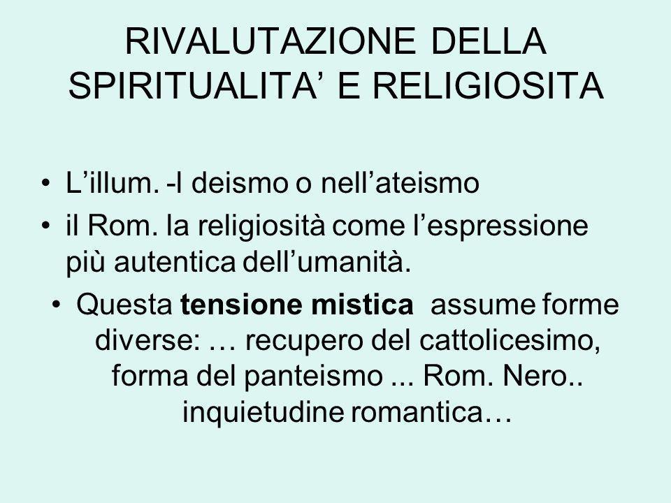 RIVALUTAZIONE DELLA SPIRITUALITA E RELIGIOSITA Lillum. -l deismo o nellateismo il Rom. la religiosità come lespressione più autentica dellumanità. Que