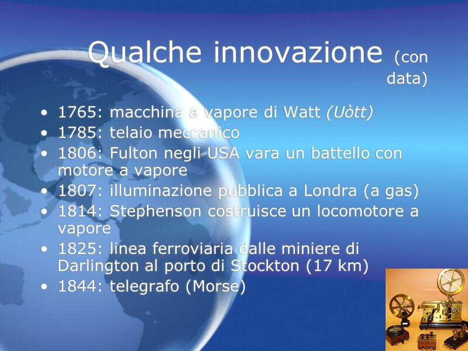 3 Qualche innovazione (con data) 1765: macchina a vapore di Watt (Uòtt) 1785: telaio meccanico 1806: Fulton negli USA vara un battello con motore a va