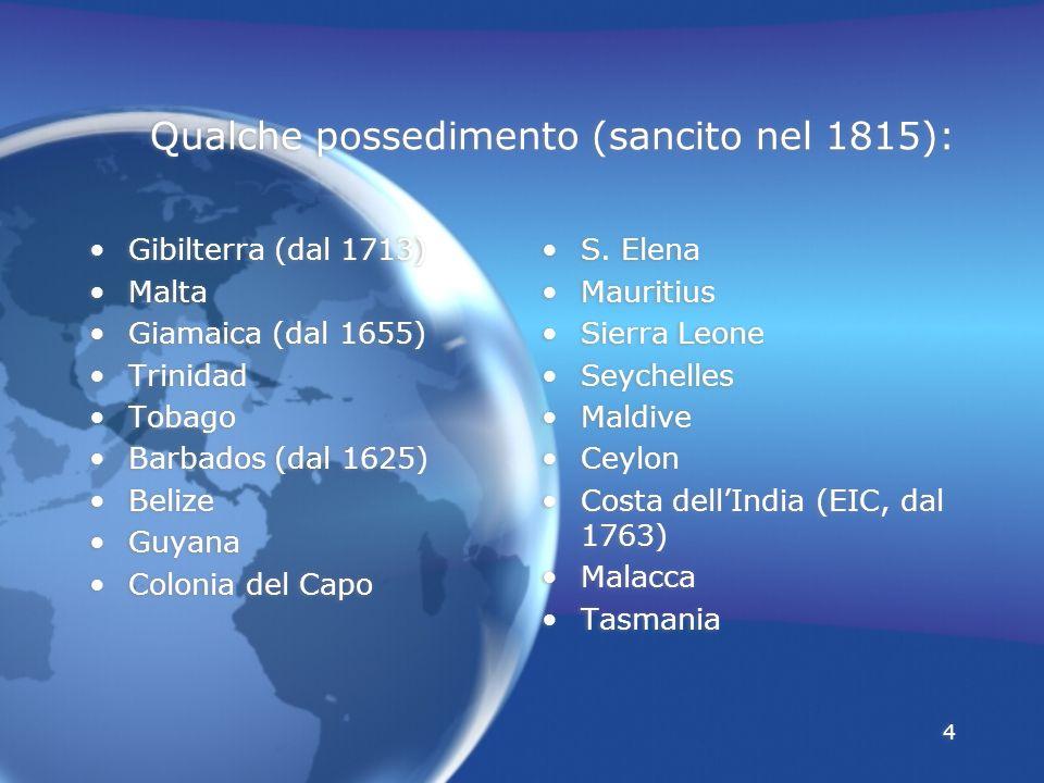 4 Qualche possedimento (sancito nel 1815): Gibilterra (dal 1713) Malta Giamaica (dal 1655) Trinidad Tobago Barbados (dal 1625) Belize Guyana Colonia d