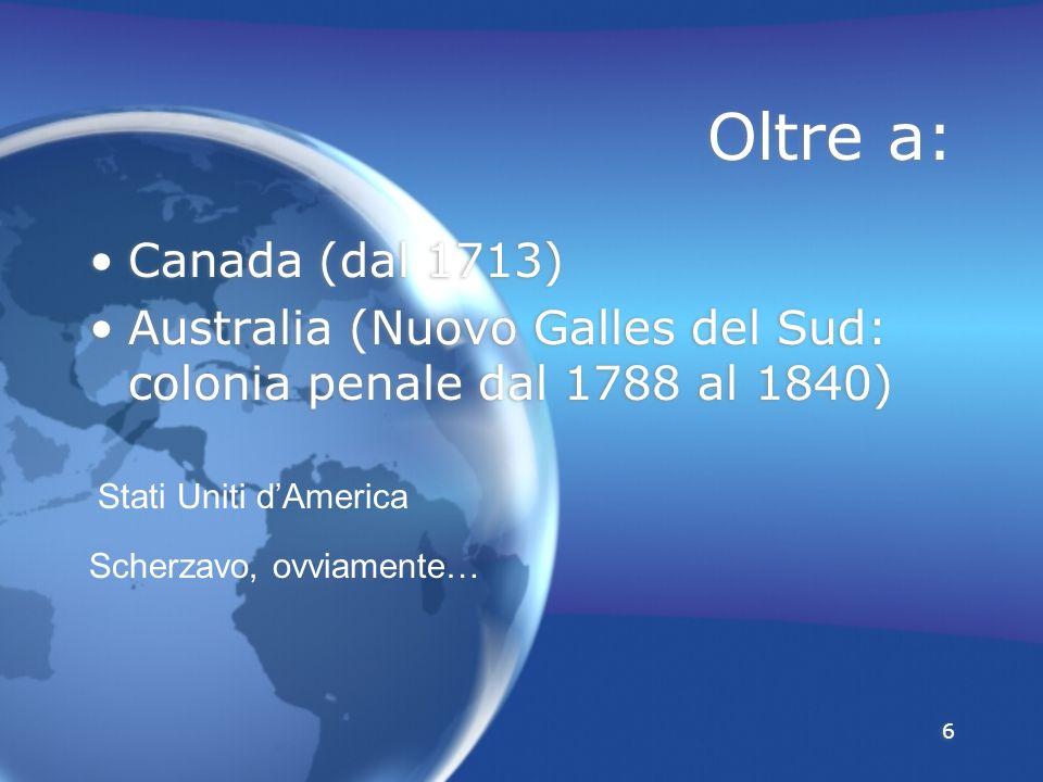 7 Si aggiungono poi: Singapore (1819) Falklands (1839) Aden (1839) Nuova Zelanda (1840) Hong Kong (1841) Singapore (1819) Falklands (1839) Aden (1839) Nuova Zelanda (1840) Hong Kong (1841)