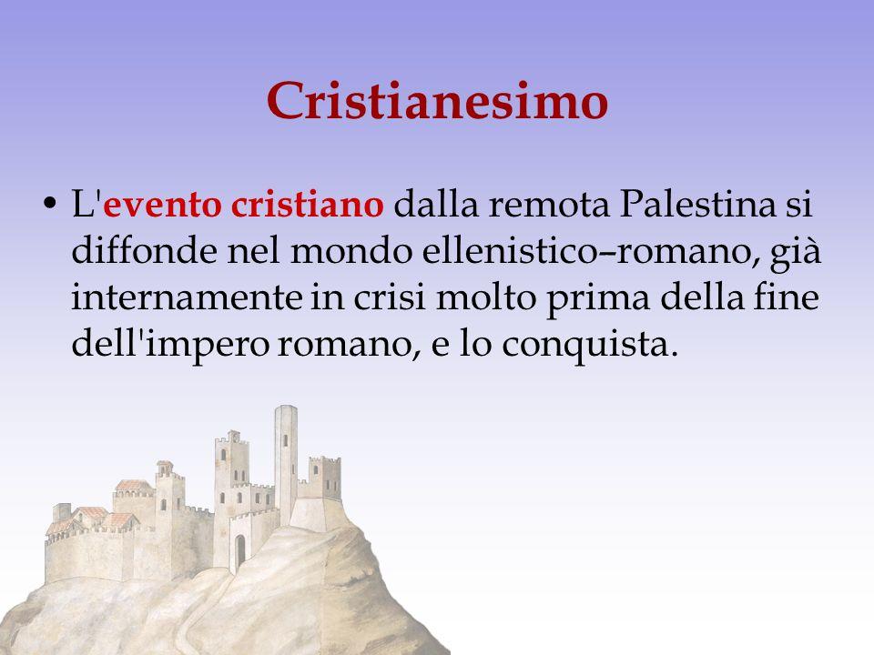 Cristianesimo L' evento cristiano dalla remota Palestina si diffonde nel mondo ellenistico–romano, già internamente in crisi molto prima della fine de