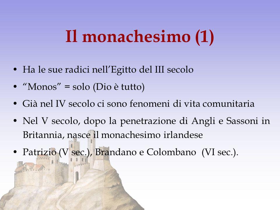 Il monachesimo (1) Ha le sue radici nellEgitto del III secolo Monos = solo (Dio è tutto) Già nel IV secolo ci sono fenomeni di vita comunitaria Nel V
