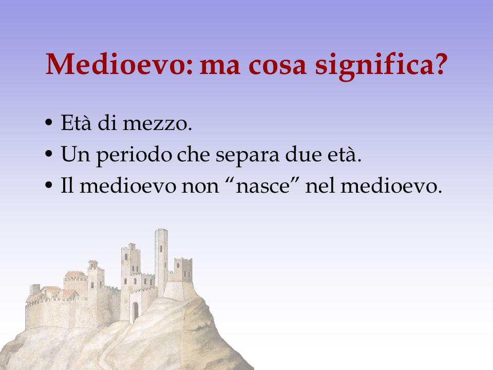 Medioevo: ma cosa significa? Età di mezzo. Un periodo che separa due età. Il medioevo non nasce nel medioevo.