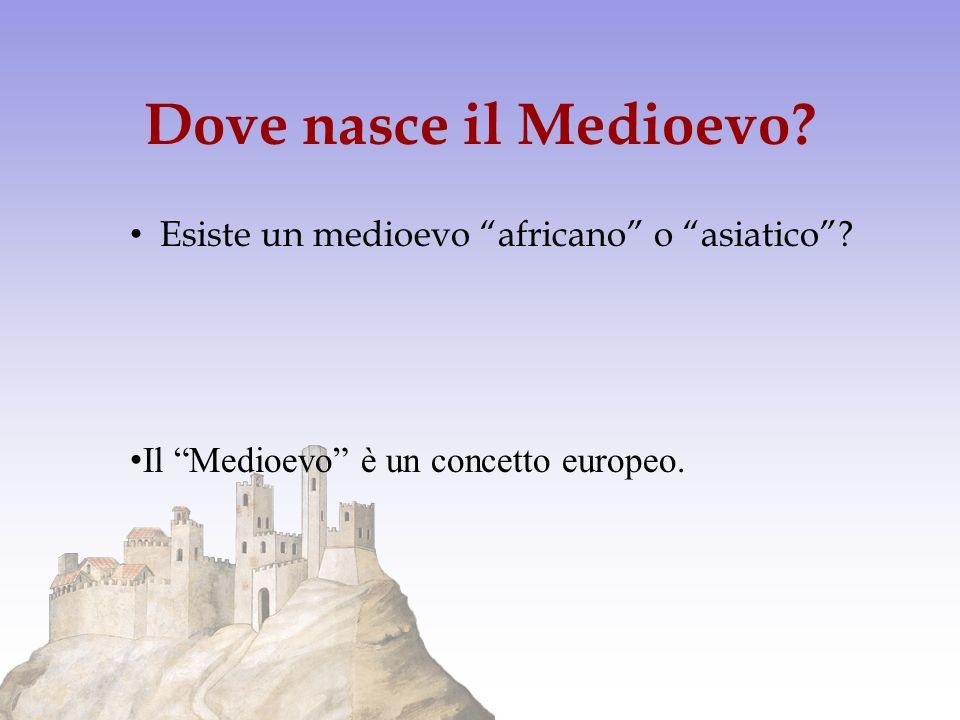 Dove nasce il Medioevo? Esiste un medioevo africano o asiatico? Il Medioevo è un concetto europeo.