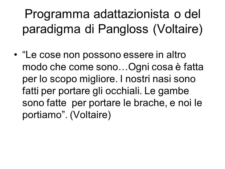 Programma adattazionista o del paradigma di Pangloss (Voltaire) Le cose non possono essere in altro modo che come sono…Ogni cosa è fatta per lo scopo