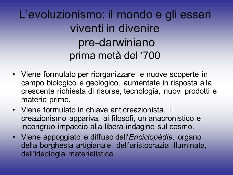 Levoluzionismo: il mondo e gli esseri viventi in divenire pre-darwiniano prima metà del 700 Viene formulato per riorganizzare le nuove scoperte in cam
