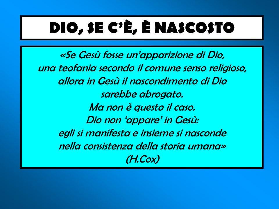 «Se Gesù fosse unapparizione di Dio, una teofania secondo il comune senso religioso, allora in Gesù il nascondimento di Dio sarebbe abrogato.