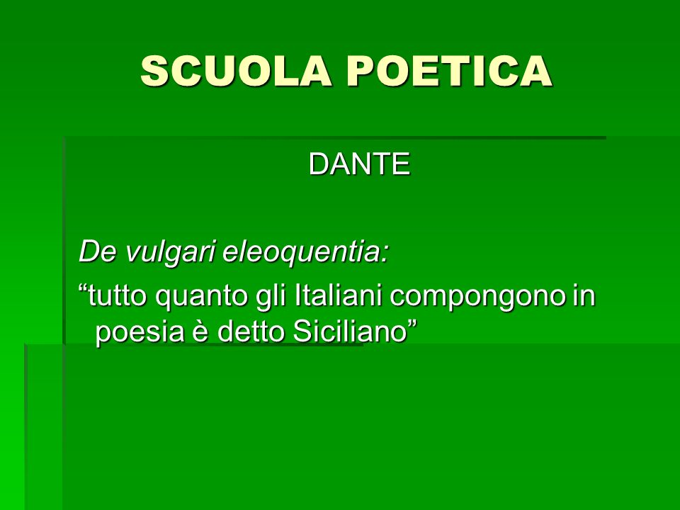 SCUOLA POETICA DANTE De vulgari eleoquentia: De vulgari eleoquentia: tutto quanto gli Italiani compongono in poesia è detto Siciliano tutto quanto gli Italiani compongono in poesia è detto Siciliano