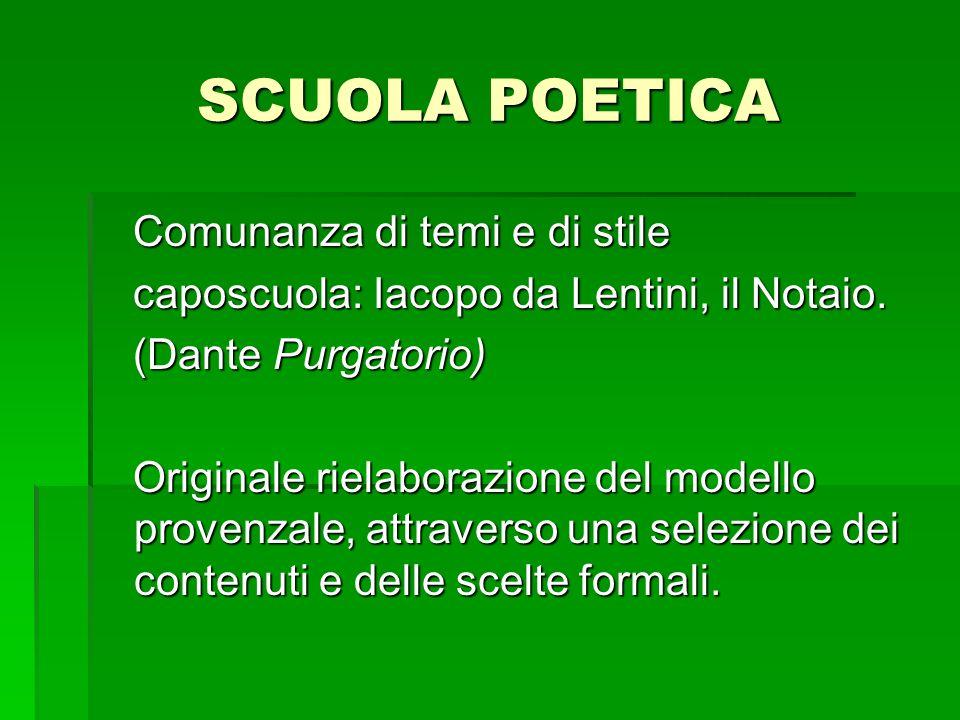 SCUOLA POETICA Comunanza di temi e di stile Comunanza di temi e di stile caposcuola: Iacopo da Lentini, il Notaio.