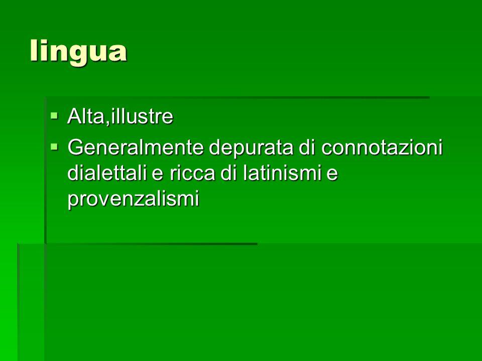 lingua Alta,illustre Alta,illustre Generalmente depurata di connotazioni dialettali e ricca di latinismi e provenzalismi Generalmente depurata di connotazioni dialettali e ricca di latinismi e provenzalismi