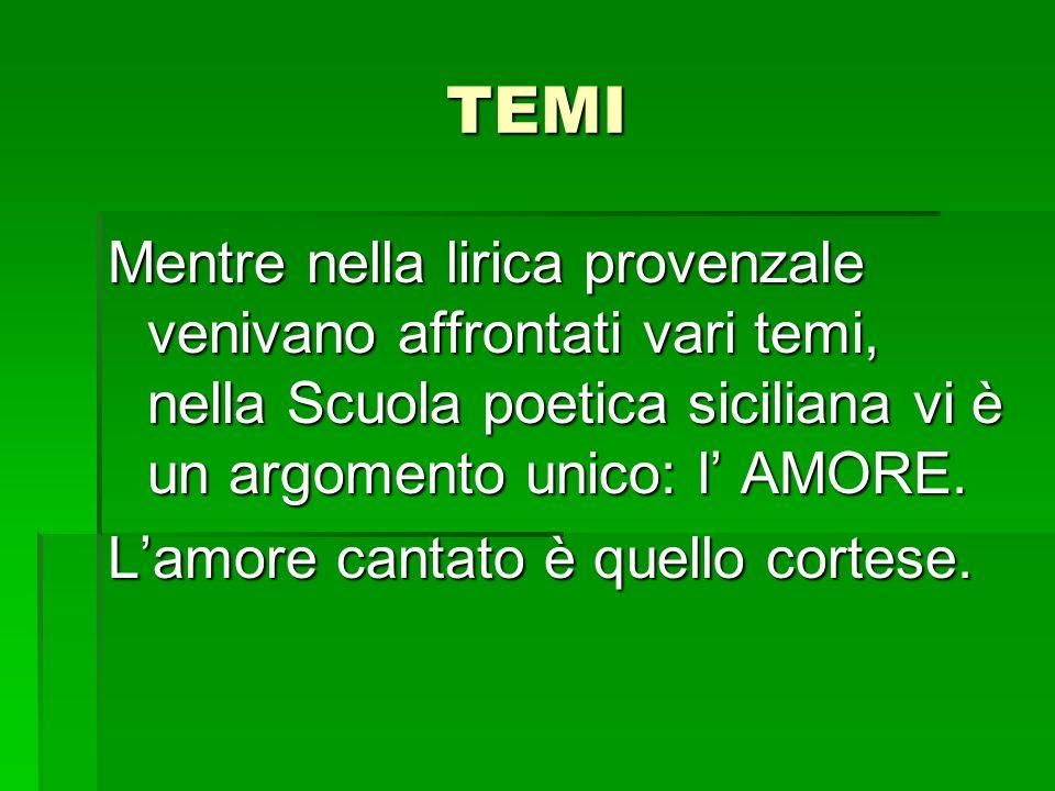 TEMI Mentre nella lirica provenzale venivano affrontati vari temi, nella Scuola poetica siciliana vi è un argomento unico: l AMORE. Lamore cantato è q