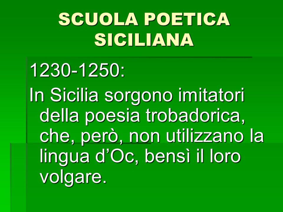 SCUOLA POETICA SICILIANA 1230-1250: In Sicilia sorgono imitatori della poesia trobadorica, che, però, non utilizzano la lingua dOc, bensì il loro volg