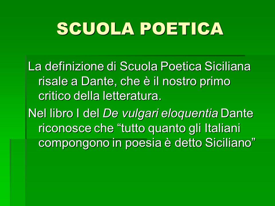 SCUOLA POETICA Si può parlare di scuola, perché si riscontra tra i vari poeti una comunanza di temi e di stile, riconducibile alla presenza di un caposcuola, Iacopo da Lentini, il Notaio.