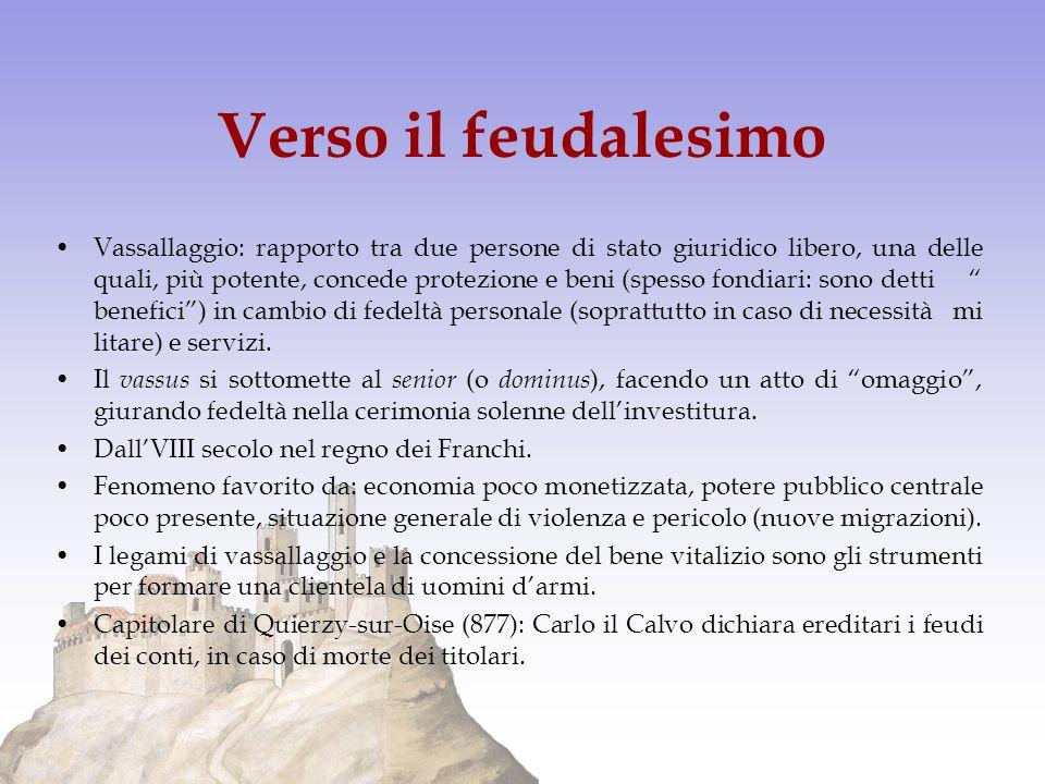 Verso il feudalesimo Vassallaggio: rapporto tra due persone di stato giuridico libero, una delle quali, più potente, concede protezione e beni (spesso