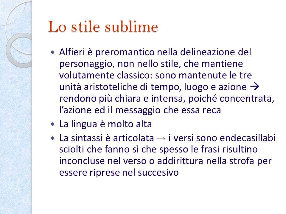 Lo stile sublime Alfieri è preromantico nella delineazione del personaggio, non nello stile, che mantiene volutamente classico: sono mantenute le tre