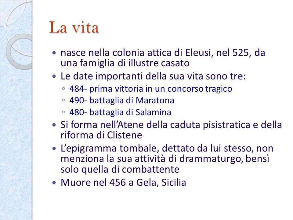 La vita nasce nella colonia attica di Eleusi, nel 525, da una famiglia di illustre casato Le date importanti della sua vita sono tre: 484- prima vitto