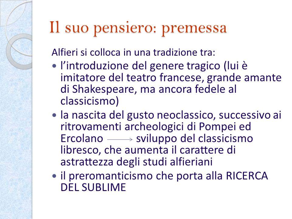 Il suo pensiero: premessa Alfieri si colloca in una tradizione tra: lintroduzione del genere tragico (lui è imitatore del teatro francese, grande aman