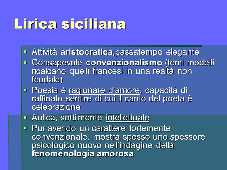 Lirica siciliana Attività aristocratica,passatempo elegante Attività aristocratica,passatempo elegante Consapevole convenzionalismo (temi modelli rica