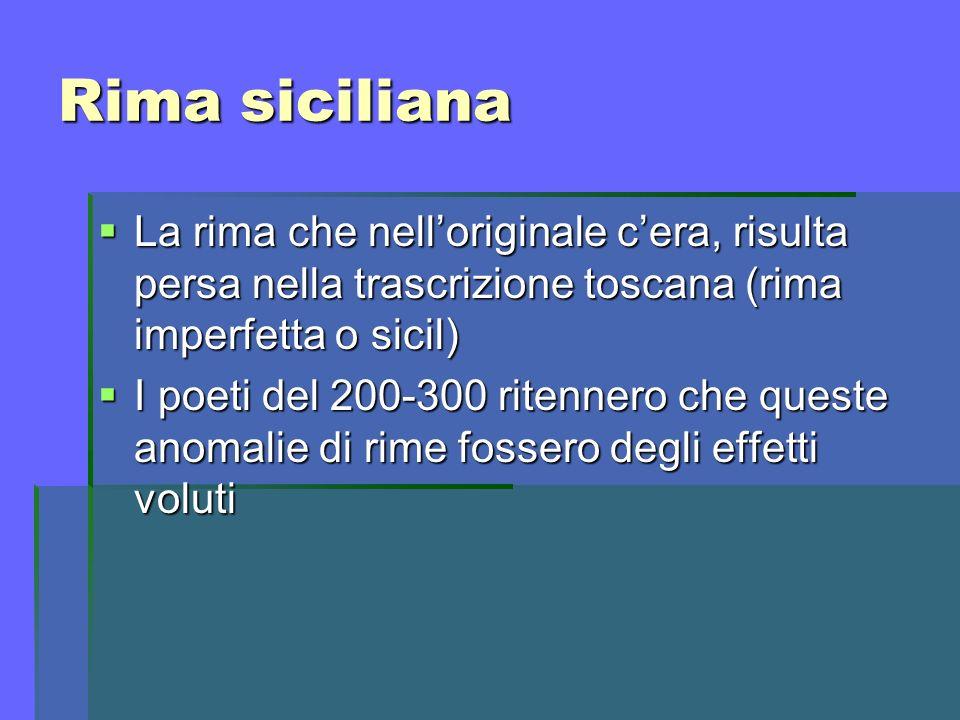 Rima siciliana La rima che nelloriginale cera, risulta persa nella trascrizione toscana (rima imperfetta o sicil) La rima che nelloriginale cera, risu