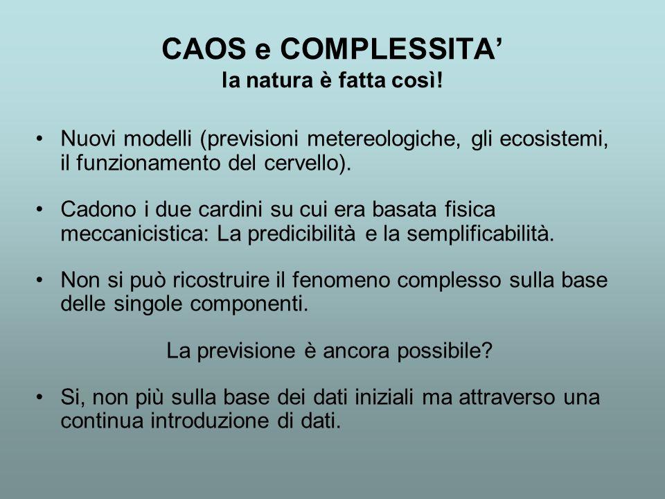 CAOS e COMPLESSITA la natura è fatta così! Nuovi modelli (previsioni metereologiche, gli ecosistemi, il funzionamento del cervello). Cadono i due card
