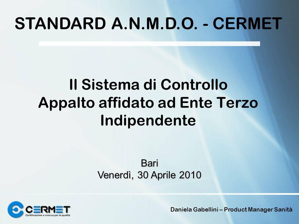 Daniela Gabellini – Product Manager Sanità Il Sistema di Controllo Appalto affidato ad Ente Terzo Indipendente STANDARD A.N.M.D.O. - CERMET Bari Vener