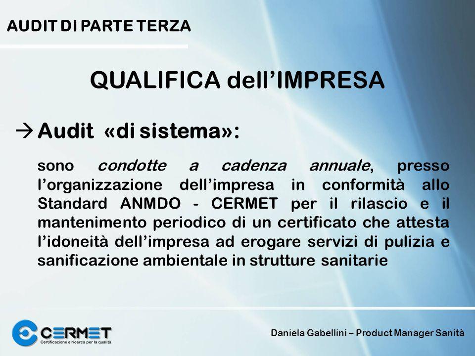 Daniela Gabellini – Product Manager Sanità AUDIT DI PARTE TERZA QUALIFICA dellIMPRESA Audit «di sistema»: sono condotte a cadenza annuale, presso lorg