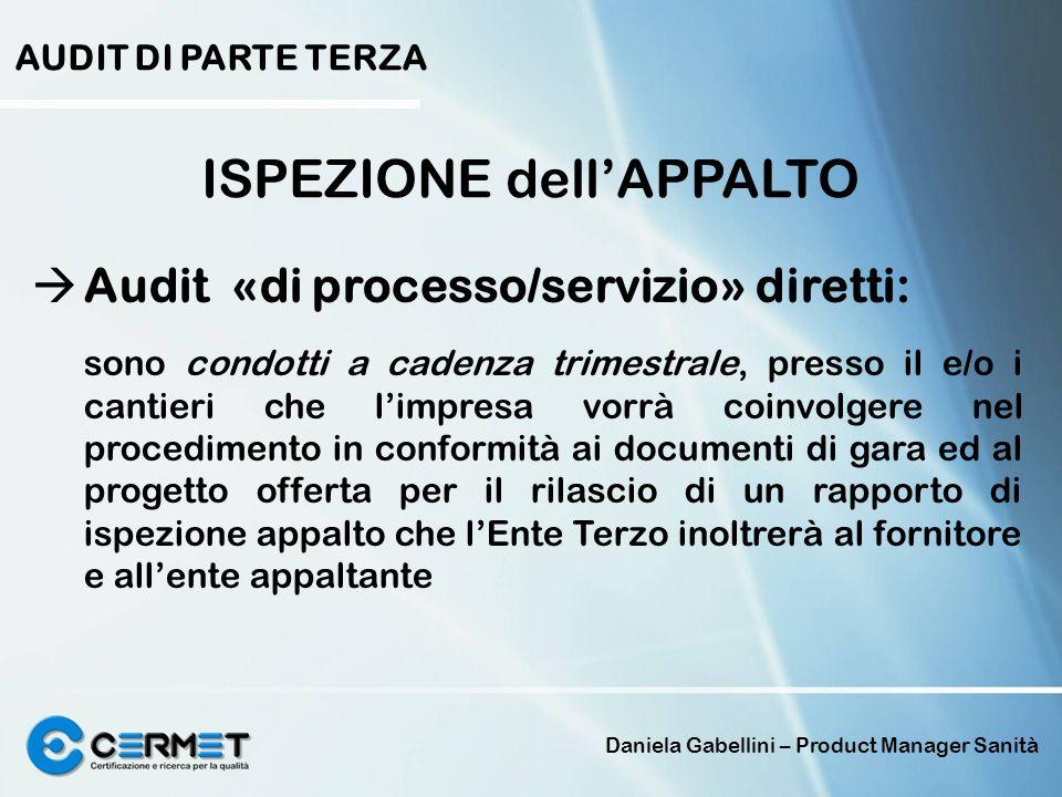 Daniela Gabellini – Product Manager Sanità AUDIT DI PARTE TERZA ISPEZIONE dellAPPALTO Audit «di processo/servizio» diretti: sono condotti a cadenza tr