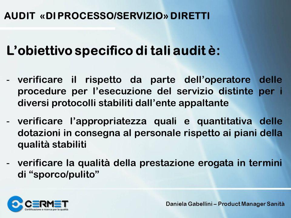 Daniela Gabellini – Product Manager Sanità AUDIT «DI PROCESSO/SERVIZIO» DIRETTI Lobiettivo specifico di tali audit è: - - verificare il rispetto da pa