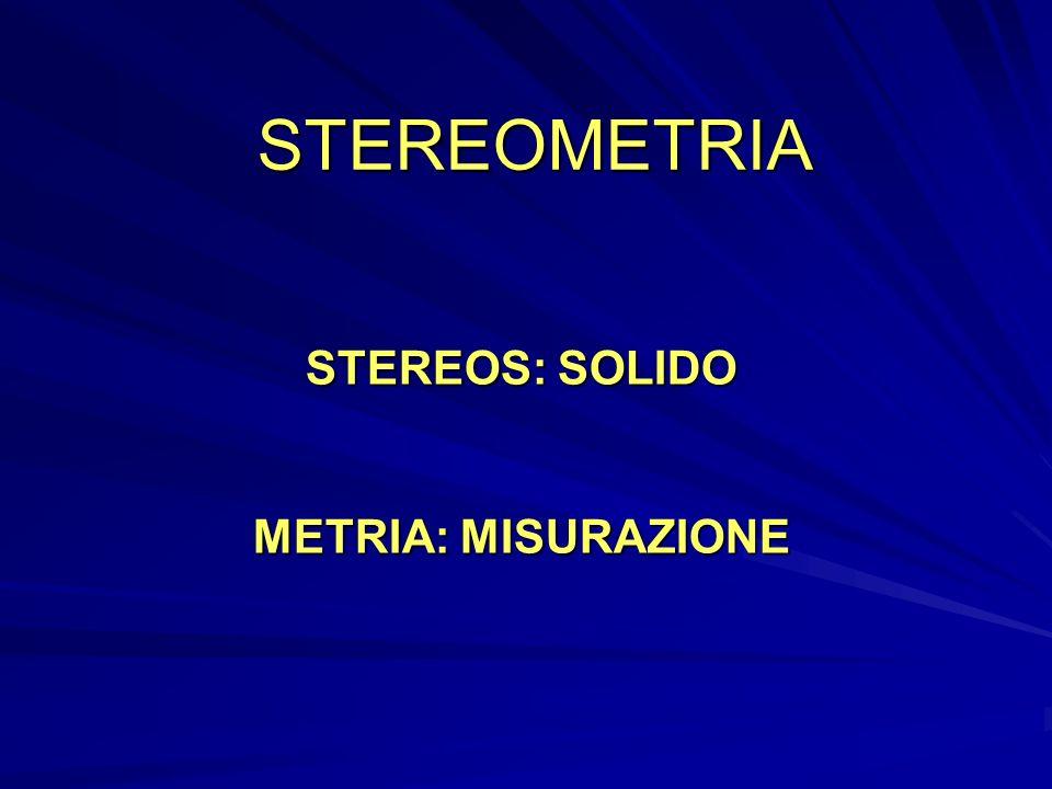 STEREOMETRIA STEREOS: SOLIDO METRIA: MISURAZIONE
