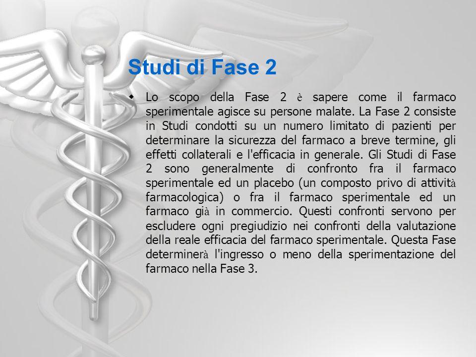 Studi di Fase 2 Lo scopo della Fase 2 è sapere come il farmaco sperimentale agisce su persone malate. La Fase 2 consiste in Studi condotti su un numer