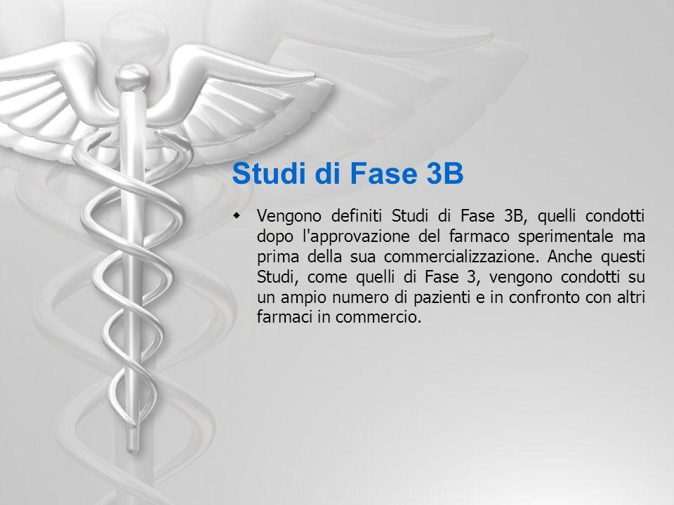 Studi di Fase 3B Vengono definiti Studi di Fase 3B, quelli condotti dopo l'approvazione del farmaco sperimentale ma prima della sua commercializzazion