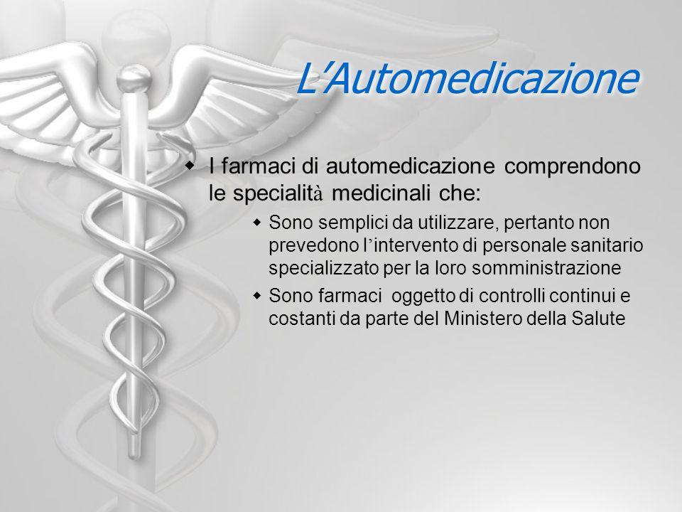 LAutomedicazione I farmaci di automedicazione comprendono le specialit à medicinali che: Sono semplici da utilizzare, pertanto non prevedono l interve