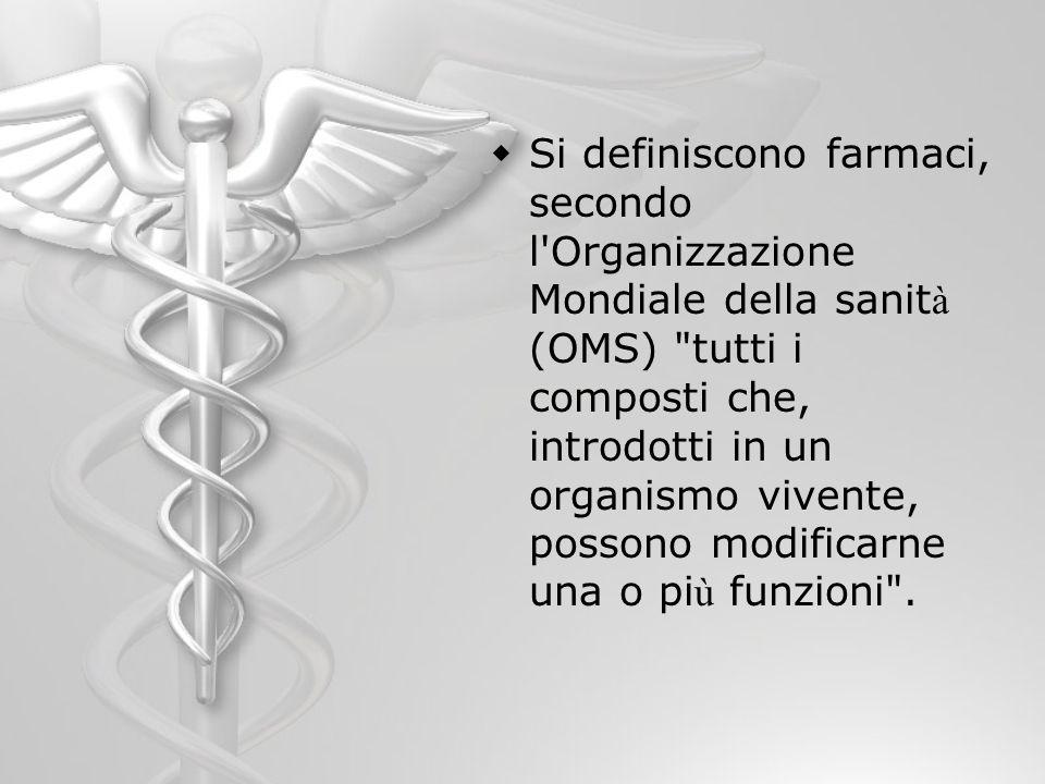 Si definiscono farmaci, secondo l'Organizzazione Mondiale della sanit à (OMS)
