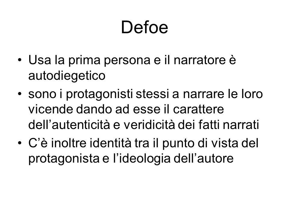 Defoe Usa la prima persona e il narratore è autodiegetico sono i protagonisti stessi a narrare le loro vicende dando ad esse il carattere dellautentic