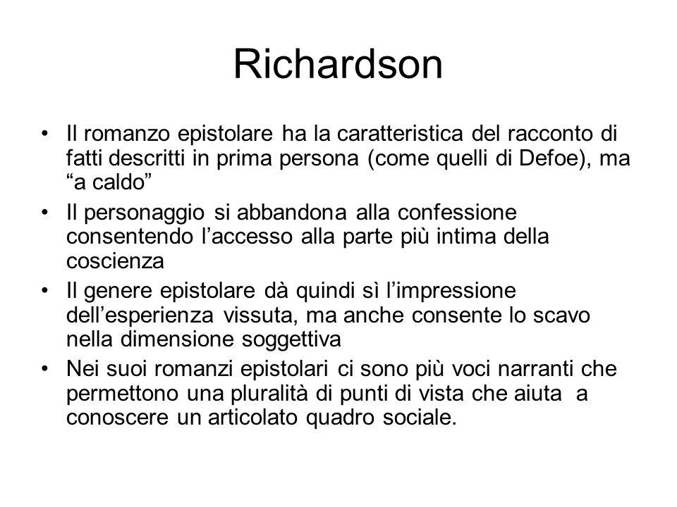Richardson Il romanzo epistolare ha la caratteristica del racconto di fatti descritti in prima persona (come quelli di Defoe), ma a caldo Il personagg