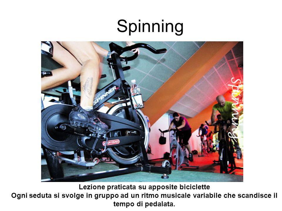 Spinning Lezione praticata su apposite biciclette Ogni seduta si svolge in gruppo ad un ritmo musicale variabile che scandisce il tempo di pedalata.