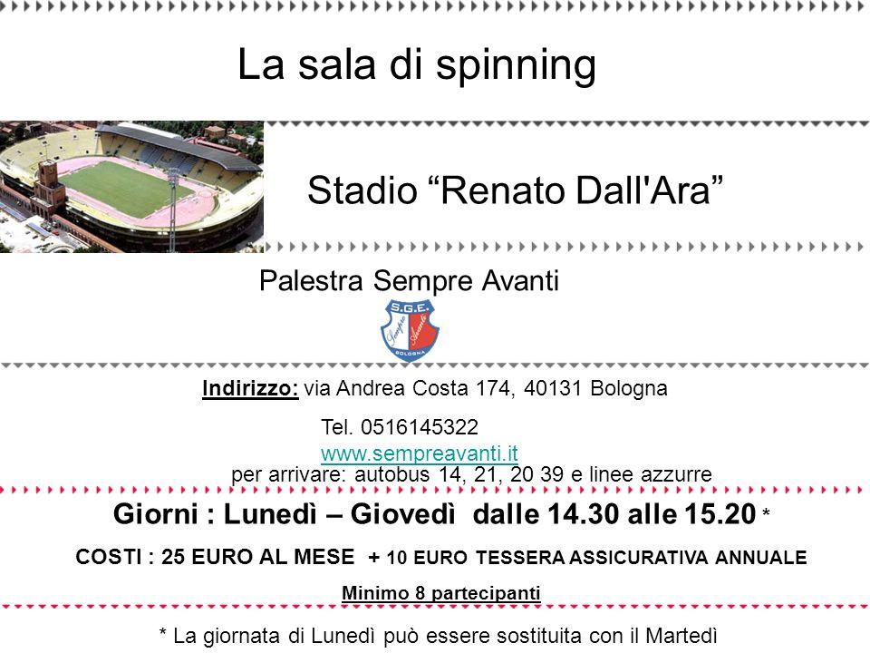 Palestra Sempre Avanti Indirizzo: via Andrea Costa 174, 40131 Bologna Stadio Renato Dall'Ara La sala di spinning Giorni : Lunedì – Giovedì dalle 14.30