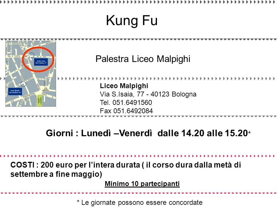 Kung Fu Palestra Liceo Malpighi Liceo Malpighi Via S.Isaia, 77 - 40123 Bologna Tel. 051.6491560 Fax 051.6492084 Giorni : Lunedì –Venerdì dalle 14.20 a