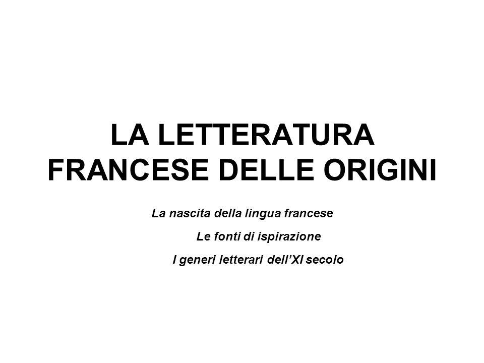 LA LETTERATURA FRANCESE DELLE ORIGINI La nascita della lingua francese Le fonti di ispirazione I generi letterari dellXI secolo