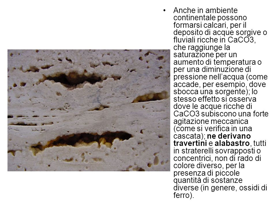 Anche in ambiente continentale possono formarsi calcari, per il deposito di acque sorgive o fluviali ricche in CaCO3, che raggiunge la saturazione per