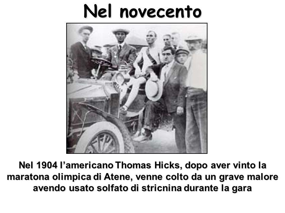 Nel 1904 lamericano Thomas Hicks, dopo aver vinto la maratona olimpica di Atene, venne colto da un grave malore avendo usato solfato di stricnina dura