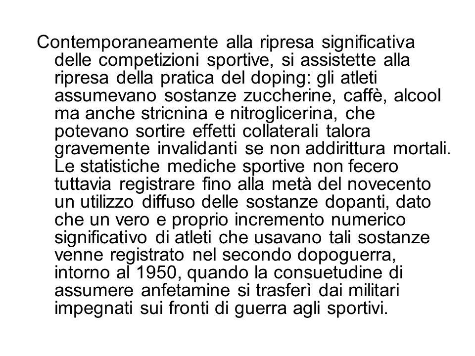 Contemporaneamente alla ripresa significativa delle competizioni sportive, si assistette alla ripresa della pratica del doping: gli atleti assumevano