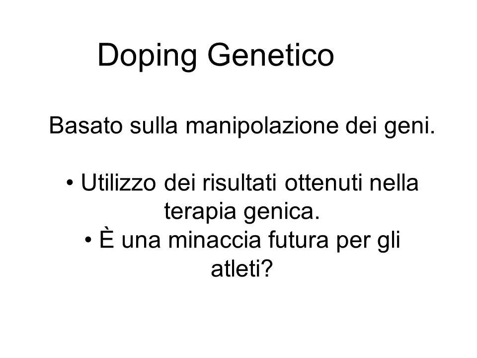 Basato sulla manipolazione dei geni. Utilizzo dei risultati ottenuti nella terapia genica. È una minaccia futura per gli atleti? Doping Genetico