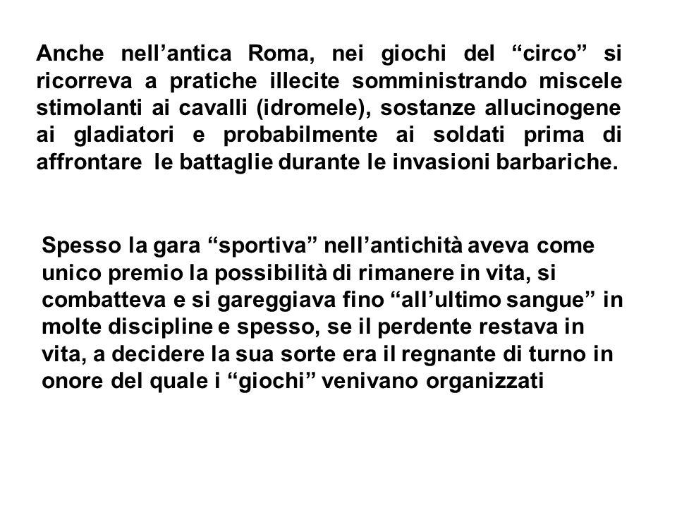 Anche nellantica Roma, nei giochi del circo si ricorreva a pratiche illecite somministrando miscele stimolanti ai cavalli (idromele), sostanze allucin
