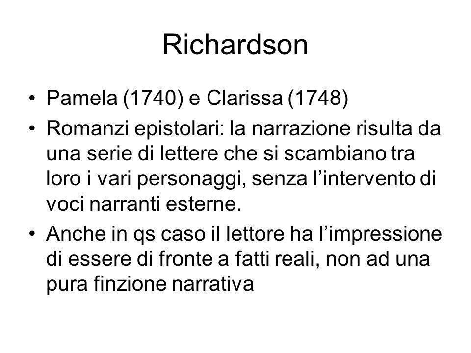 Richardson Pamela (1740) e Clarissa (1748) Romanzi epistolari: la narrazione risulta da una serie di lettere che si scambiano tra loro i vari personaggi, senza lintervento di voci narranti esterne.