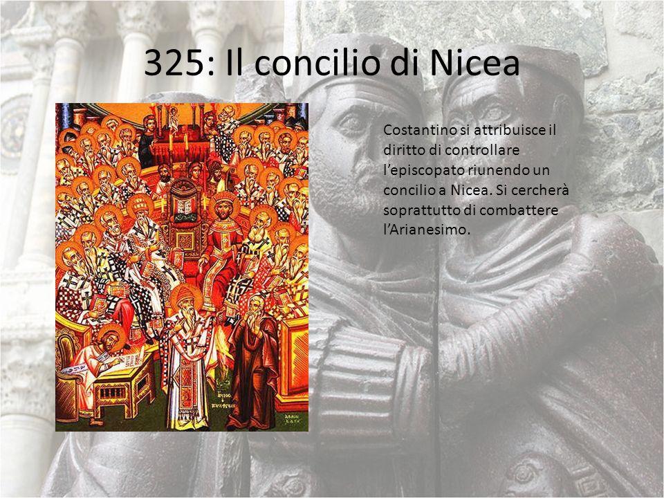325: Il concilio di Nicea Costantino si attribuisce il diritto di controllare lepiscopato riunendo un concilio a Nicea. Si cercherà soprattutto di com
