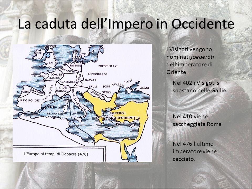 La caduta dellImpero in Occidente I Visigoti vengono nominati foederati dellimperatore di Oriente Nel 402 i Visigoti si spostano nelle Gallie Nel 410
