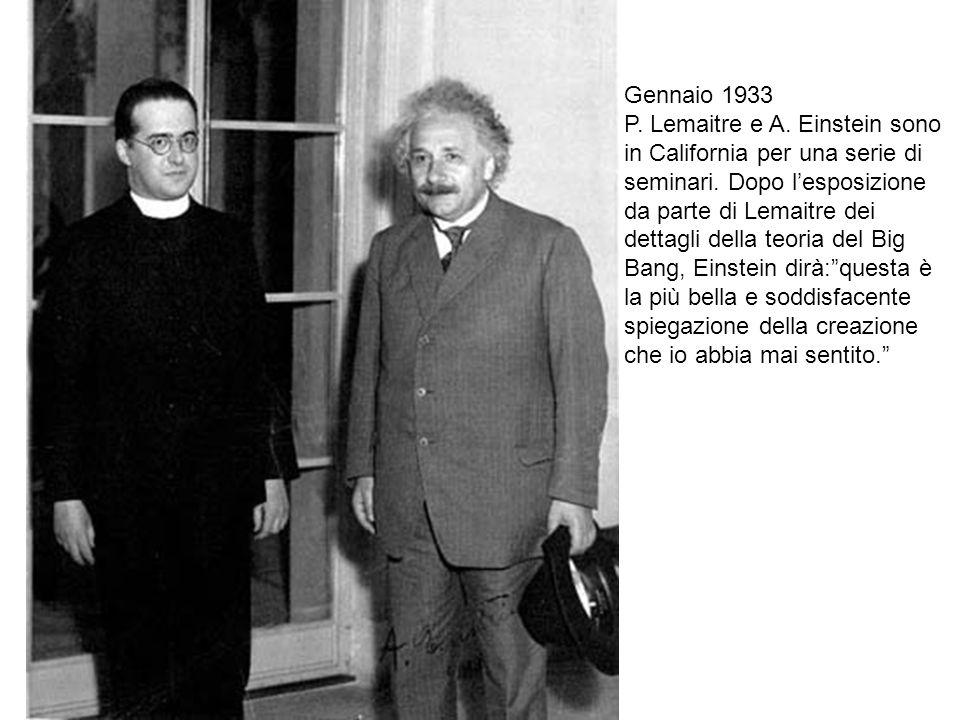 Gennaio 1933 P. Lemaitre e A. Einstein sono in California per una serie di seminari. Dopo lesposizione da parte di Lemaitre dei dettagli della teoria